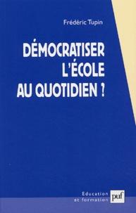 Frédéric Tupin - Démocratiser l'école au quotidien ? - De quelques choix à portée des enseignants....