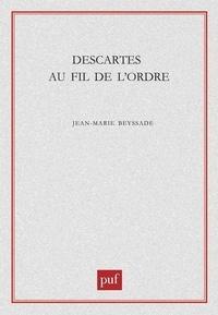 Jean-Marie Beyssade - Descartes au fil de l'ordre.