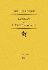 Laurence Renault - Descartes ou la félicité volontaire. - L'idéal aristotélicien de la sagesse et la réforme de l'admiration.