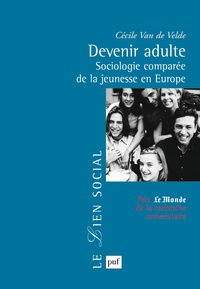 Cécile Van de Velde - Devenir Adulte - Sociologie comparée de la jeunesse en Europe.
