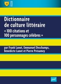 """Frank Lanot et Emmanuel Deschamps - Dictionnaire de culture littéraire - """"100 citations et 100 personnages célèbres""""."""