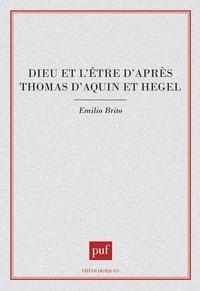 Emilio Brito - Dieu et l'être d'après Thomas d'Aquin et Hegel.