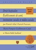 Patrick Allal et Patrick Fraisseix - Droit hospitalier - Etablissements de santé, institutions sociales et médico-sociales.