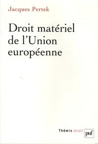 Jacques Pertek - Droit matériel de l'Union européenne.
