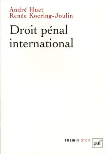 André Huet et Renée Koering-Joulin - Droit pénal international.