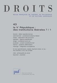 Frédéric Bluche et François Saint-Bonnet - Droits N° 43/2006 : La Ve République : des institutions libérales ? - Tome 1.