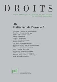 Charles Reiplinger et Alain Laquièze - Droits N° 45/2007 : Institution de l'europe ?.