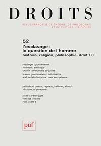Charles Reiplinger et Jean-Philippe Feldman - Droits N° 52/2010 : L'esclavage : la question de l'homme - Histoire, religion. philosophie, droit Tome 3.