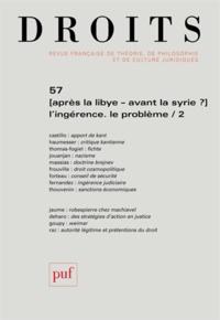 Stéphane Rials - Droits N° 57 : Après la Libye, avant la Syrie ? L'ingérence, le problème - Tome 2.
