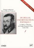 Bruno Roger-Vasselin - Du Bellay, une révolution poétique ? - La Deffence, et Illustration de la Langue Françoyse & L'Olive (1549-1550).