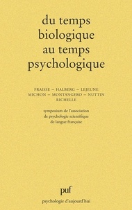Paul Fraisse et Jacques Montangero - Du temps biologique au temps psychologique - Symposium de l'Association de psychologie scientifique de langue française (Poitiers, 1977).