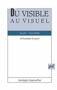 Alain Gauthier - Du visible au visuel - Anthropologie du regard.