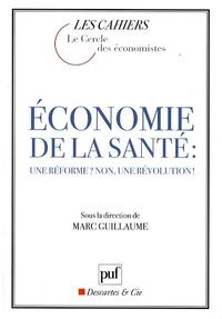 Marc Guillaume et  Le Cercle des économistes - Economie de la santé : une réforme ? non, une révolution !.
