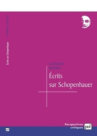 Clément Rosset - Ecrits sur Schopenhauer.
