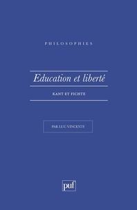 Luc Vincenti - Éducation et liberté - Kant et Fichte.