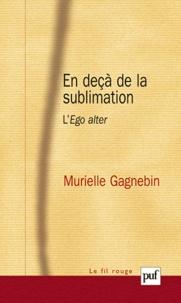 Murielle Gagnebin - En deçà de la sublimation - L'Ego alter.