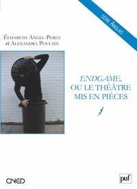 Elisabeth Angel-Perez - Endgame, ou le théâtre mis en pièces.