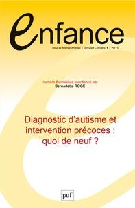 Bernadette Rogé - Enfance Volume 71 N° 1, janv : Diagnostic d'autisme et intervention précoces : quoi de neuf ?.