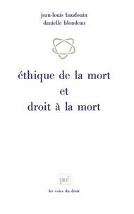 Danielle Blondeau et Jean-Louis Baudouin - Éthique de la mort et droit à la mort.