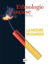 Sophie Houdart et Vanessa Manceron - Ethnologie française N° 1, Janvier 2015 : La mesure du danger.