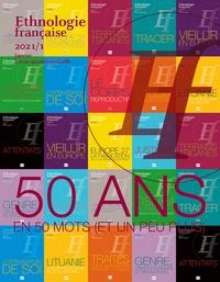 Anne Monjaret - Ethnologie française N° 1, janvier 2021 : 50 ans en 50 mots (et un peu plus).