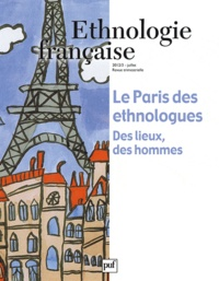Anne Monjaret - Ethnologie française N° 3, Juillet 2012 : Le Paris des ethnologues - Des lieux, des hommes.