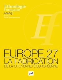 Anne Monjaret et Laurent Le Gall - Ethnologie française N° 3, octobre 2020 : Europe 27 - La fabrication de la citoyenneté européenne.