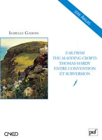 Isabelle Gadoin - Far from the madding crowd : Thomas Hardy entre convention et subversion.