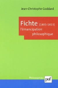 Jean-Christophe Goddard - Fichte (1801-1813). - L'émancipation philosophique.
