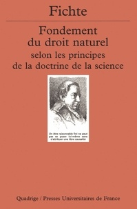 Johann-Gottlieb Fichte - Fondement du droit naturel selon les principes de la doctrine de la science - 1796-1797.