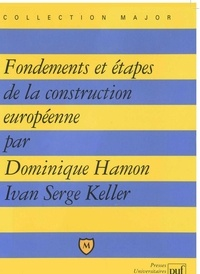 Ivan-Serge Keller et Dominique Hamon - Fondements et étapes de la construction européenne.