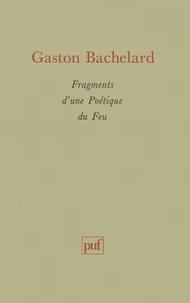 Gaston Bachelard - Fragments d'une poétique du feu.
