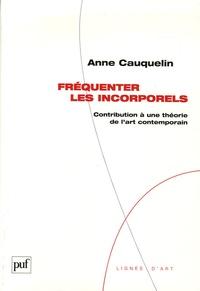 Anne Cauquelin - Fréquenter les incorporels - Contribution à une théorie de l'art contemporain.