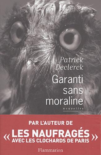 Patrick Declerck - Garanti sans moraline.
