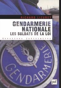 Richard Lizurey - Gendarmerie nationale : Les soldats de la loi.