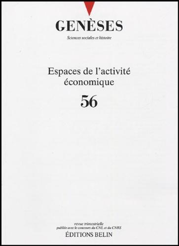 Pierre-Paul Zalio - Genèses N° 56, Septembre 200 : Espaces de l'activité économique.