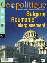 Mona Foscolo et Matei Cazacu - Géopolitique N° 90, avril-juillet : Bulgarie, Roumanie l'élargissement.