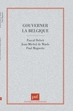 Paul Magnette et  Collectif - GOUVERNER LA BELGIQUE. - Clivages et compromis dans une société complexe.