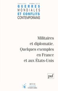 Michel Catala et Jean-Claude Allain - Guerres mondiales et conflits contemporains N° 221, Janvier 2006 : Militaires et diplomatie - Quelques exemples en France et aux Etats-Unis.