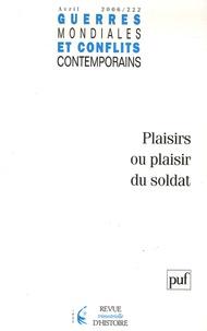 Michel Bodin et François Cochet - Guerres mondiales et conflits contemporains N° 222, Avril 2006 : Plaisirs ou plaisir du soldat.