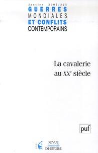 Henri Michel et  Collectif - Guerres mondiales et conflits contemporains N° 225, janvier-mars : La cavalerie au XXe siècle.