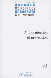 Philippe Garraud et Sébastien Denis - Guerres mondiales et conflits contemporains N° 226, avril-juin 2 : Autoprotection et prévention.