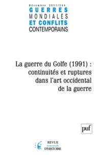 Jérôme de Lespinois - Guerres mondiales et conflits contemporains N° 244, Décembre 201 : La guerre du Golfe (1991) : continuités et ruptures dans l'art occidental de la guerre.