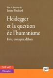Bruno Pinchard - Heidegger et la question de l'humanisme - Faits, concepts, débats.