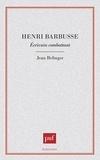 Jean Relinger - Henri Barbusse - Écrivain combattant.