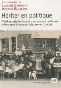 Ludivine Bantigny et Arnaud Baubérot - Hériter en politique - Filiations, générations et transmissions politiques (Allemagne, France et Italie, XIXe-XXIe siècle).