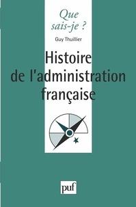 Guy Thuillier et Jean Tulard - Histoire de l'administration française.