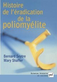 Bernard Seytre et Mary M. Shaffer - Histoire de l'éradication de la poliomyélite - Les maladies meurent aussi.
