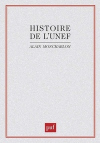 Alain Monchablon - Histoire de l'UNEF: [Union nationale des étudiants de France  : - De 1956 à 1968.