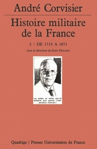 André Corvisier - Histoire militaire de la France - Tome 2, De 1715 à 1871.